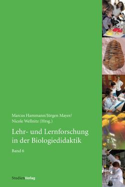 Lehr- und Lernforschung in der Biologiedidaktik von Hammann,  Marcus, Mayer,  Jürgen, Wellnitz,  Nicole