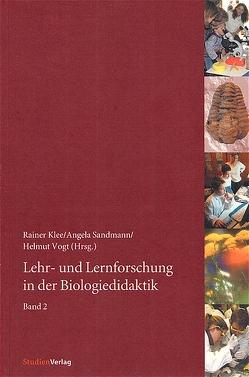 Lehr- und Lernforschung in der Biologiedidaktik von Klee,  Rainer, Sandmann,  Angela, Vogt,  Helmut