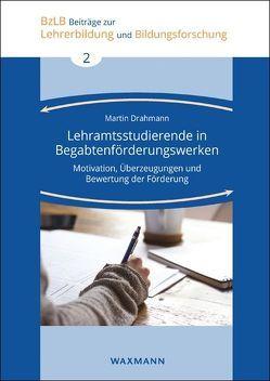Lehramtsstudierende in Begabtenförderungswerken von Drahmann,  Martin