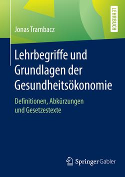 Lehrbegriffe und Grundlagen der Gesundheitsökonomie von Trambacz,  Jonas