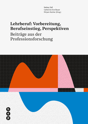 Lehrberuf: Vorbereitung, Berufseinstieg, Perspektiven (E-Book) von Bauer,  Catherine Eve, Kocher,  Mirjam, Safi,  Netkey