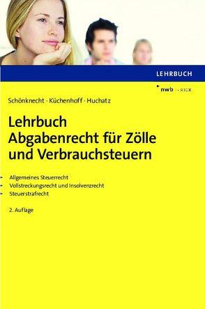 Lehrbuch Abgabenrecht für Zölle und Verbrauchsteuern von Huchatz,  Wolfgang, Küchenhoff,  Benjamin, Schönknecht,  Michael