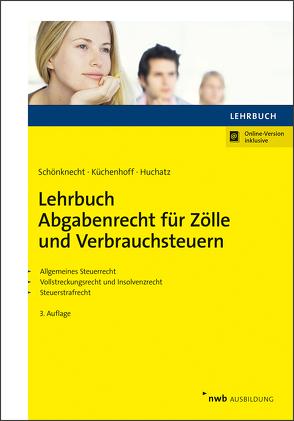Lehrbuch Abgabenrecht für Zölle und Verbrauchsteuern von Küchenhoff,  Benjamin, Schönknecht,  Michael