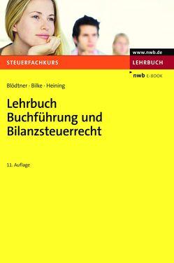 Lehrbuch Buchführung und Bilanzsteuerrecht von Bilke,  Kurt, Blödtner,  Wolfgang, Heining,  Rudolf