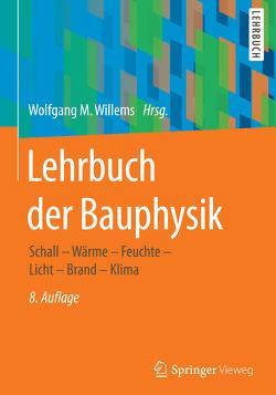 Lehrbuch der Bauphysik von Christian,  Nocker, Häupl,  Peter, Höfker,  Gerrit, Homann,  Martin, Kölzow,  Christian, Maas,  Anton, Riese,  Olaf, Willems,  Wolfgang M.