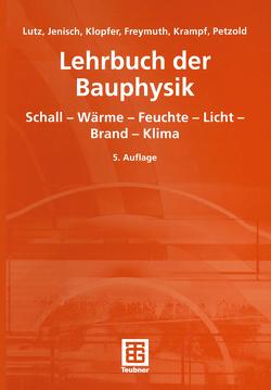 Lehrbuch der Bauphysik von Fischer,  Heinz-Martin, Freymuth,  Hanns, Jenisch,  Richard, Klopfer,  Heinz, Lutz,  Peter, Petzold,  Karl, Richter,  Ekkehard, Stohrer,  Martin