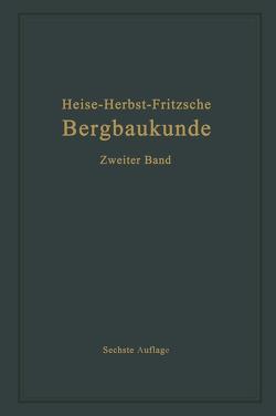Lehrbuch der Bergbaukunde mit besonderer Berücksichtigung des Steinkohlenbergbaues von Fritzsche,  Carl Hellmut., Heise,  Fritz, Herbst,  Friedrich