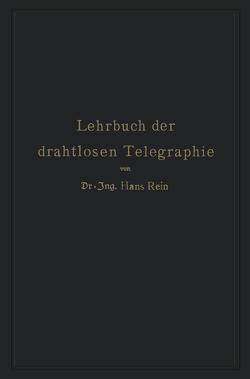 Lehrbuch der drahtlosen Telegraphie von Rein,  Hans, Wirtz,  K.