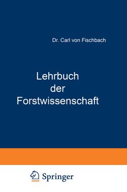 Lehrbuch der Forstwissenschaft von Fischbach,  Carl von