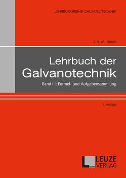 Lehrbuch der Galvanotechnik Band III von Dr.-Ing. habil. J. N. M. Unruh