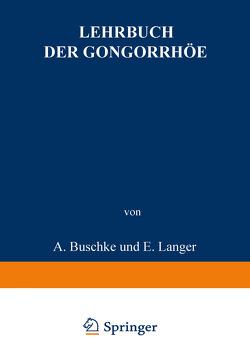 Lehrbuch der Gonorrhöe von Buschke,  A., Christeller,  E., Fischer,  W., Gumpert,  M., Jacoby,  M., Krückmann,  E., Langer,  E., Levinthal,  W., Lichtenberg,  A. von, Oelze,  F.W., Peiser,  B., Pulvermacher,  L., Sklarz,  E., Stickel,  M.