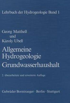 Lehrbuch der Hydrogeologie / Allgemeine Hydrogeologie –  Grundwasserhaushalt von Matthess,  Georg, Ubell,  Károly
