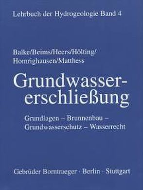 Lehrbuch der Hydrogeologie / Grundwassererschliessung von Balke,  Klaus D, Beims,  Ulrich, Heers,  Wilhelm, Matthess,  Georg