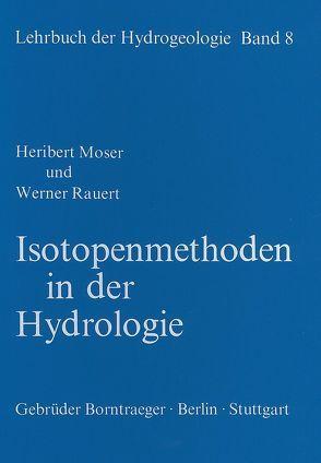 Lehrbuch der Hydrogeologie / Isotopenmethoden in der Hydrologie von Matthess,  Georg, Moser,  Heribert, Rauert,  Werner