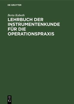 Lehrbuch der Instrumentenkunde für die Operationspraxis von Kaboth,  Berta