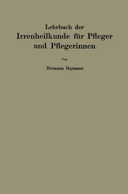 Lehrbuch der Irrenheilkunde für Pfleger und Pflegerinnen von Haymann,  Hermann