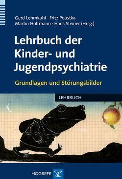 Lehrbuch der Kinder- und Jugendpsychiatrie von Holtmann,  Martin, Lehmkuhl,  Gerd, Poustka,  Fritz, Steiner,  Hans
