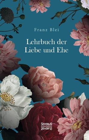 Lehrbuch der Liebe und Ehe von Blei,  Franz