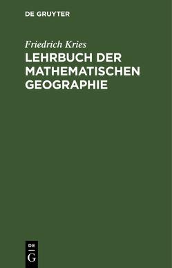 Lehrbuch der mathematischen Geographie von Kries,  Friedrich