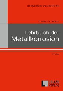 Lehrbuch der Metallkorrosion von Mueller,  Karl, Prof.-Dr. Ing. Tostmann,  Karl-Helmut