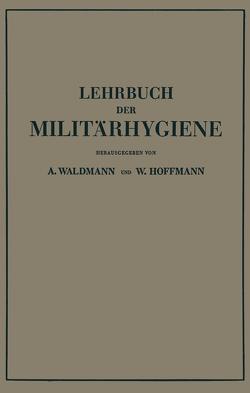 Lehrbuch der Militärhygiene von Hoffmann,  Wilhelm, Waldmann,  Wilhelm