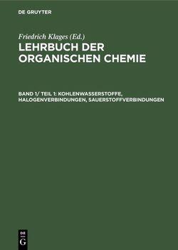 Systematische organische Chemie / Lehrbuch der organischen Chemie / Kohlenwasserstoffe, Halogenverbindungen, Sauerstoffverbindungen von Klages,  Friedrich