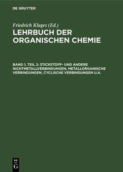 Systematische organische Chemie / Stickstoff- und andere Nichtmetallverbindungen, metallorganische Verbindungen, cyclische Verbindungen u.a. von Klages,  Friedrich