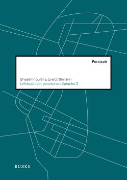 Lehrbuch der persischen Sprache 2 von Orthmann,  Eva, Toulany,  Ghasem
