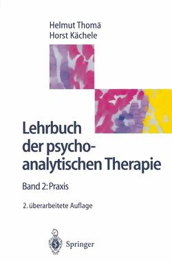 Lehrbuch der psychoanalytischen Therapie von Ahrens,  S., Bilger,  A., Cierpka,  M., Goudsmit,  W., Hohage,  R., Hölzer,  M., Jimenez,  J., Kächele,  Horst, Köhler,  L., Löw-Beer,  M., Marten,  R., Scharfenberg,  J., Schors,  R., Steffens,  W., Szecsödy,  I., Thomä,  B., Thomä,  Helmut, Wenzel,  A.