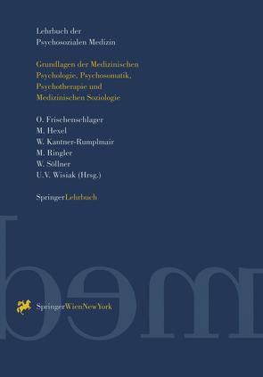 Lehrbuch der Psychosozialen Medizin von Frischenschlager,  O., Hexel,  Martina, Kantner-Rumplmair,  W., Ringler,  Marianne, Söllner,  W., Wisiak,  Ursula