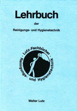 Lehrbuch der Reinigungs- und Hygienetechnik von Lutz,  Walter