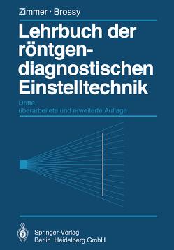 Lehrbuch der röntgendiagnostischen Einstelltechnik von Zimmer,  E.A., Zimmer-Brossy,  Marianne