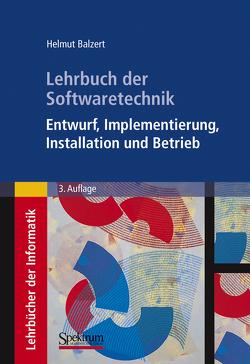 Lehrbuch der Softwaretechnik: Entwurf, Implementierung, Installation und Betrieb von Balzert,  Helmut