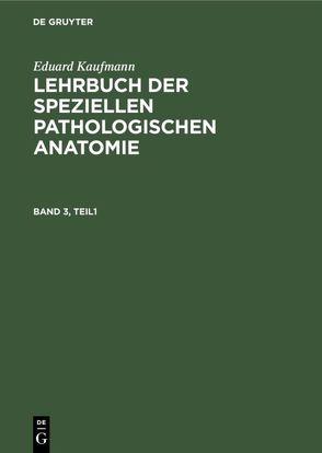 Eduard Kaufmann: Lehrbuch der speziellen pathologischen Anatomie / Eduard Kaufmann: Lehrbuch der speziellen pathologischen Anatomie. Band 3 von Kaufmann,  Eduard, Staemler,  Martin