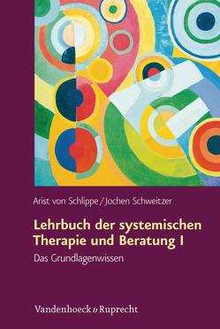 Lehrbuch der systemischen Therapie und Beratung I von Schweitzer,  Jochen, von Schlippe,  Arist