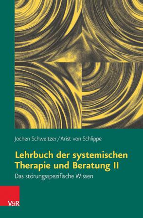 Lehrbuch der systemischen Therapie und Beratung II von Schweitzer,  Jochen, von Schlippe,  Arist