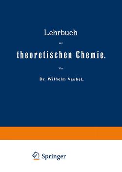 Lehrbuch der theoretischen Chemie von Vaubel,  Wilhelm