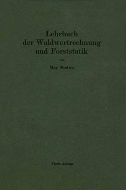 Lehrbuch der Waldwertrechnung und Forststatik von Endres,  Max