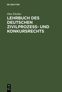 Lehrbuch des deutschen Zivilprozeß- und Konkursrechts von Fischer,  Otto