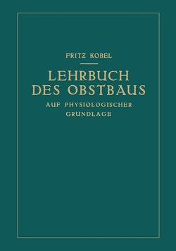 Lehrbuch des Obstbaus auf physiologischer Grundlage von Kobel,  Fritz