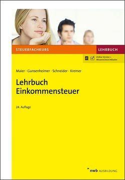 Lehrbuch Einkommensteuer von Gunsenheimer,  Gerhard, Kremer,  Thomas, Maier,  Hartwig, Schneider,  Josef