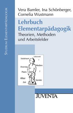 Lehrbuch Elementarpädagogik von Bamler,  Vera, Schönberger,  Ina, Wustmann,  Cornelia