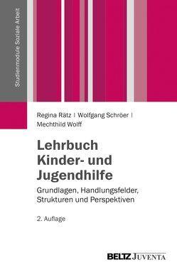 Lehrbuch Kinder- und Jugendhilfe von Rätz,  Regina, Schröer,  Wolfgang, Wolff,  Mechthild
