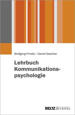 Lehrbuch Kommunikationspsychologie von Frindte,  Wolfgang, Geschke,  Daniel