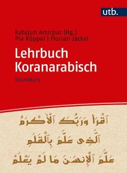 Lehrbuch Koranarabisch von Amirpur,  Katajun, Jäckel,  Florian, Köppel,  Pia