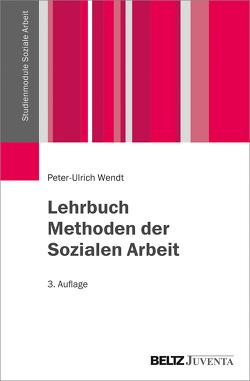Lehrbuch Methoden der Sozialen Arbeit von Wendt,  Peter-Ulrich