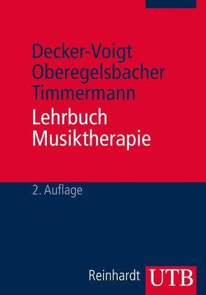 Lehrbuch Musiktherapie von Decker-Voigt,  Hans-Helmut, Oberegelsbacher,  Dorothea, Timmermann,  Tonius