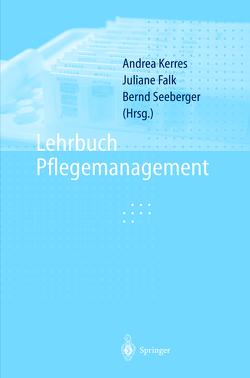 Lehrbuch Pflegemanagement von Falk,  J, Falk,  Juliane, Guddat,  C., Harms,  K., Hoppe,  B., Kerres,  A., Kerres,  Andrea, Kirchner, Marra,  A., Müller,  J, Plümpe,  J., Schneider,  A, Schroeder,  M, Seeberger,  B, Seeberger,  Bernd, Städtler-Mach,  B.