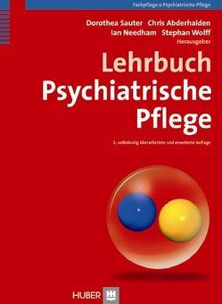 Lehrbuch Psychiatrische Pflege von Abderhalden,  Chris, Needham,  Ian, Sauter,  Dorothea, Wolff,  Stephan