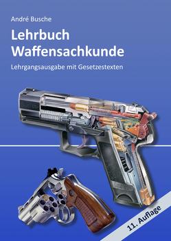 Lehrbuch Waffensachkunde – Lehrgangsausgabe mit Gesetzestexten von Busche,  André